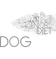 is there a difference in a senior dog diet text vector image vector image