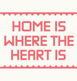 home is where the heart is vector image vector image