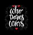 who dares wins hand drawn lettering vector image vector image