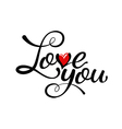 Love you - hand lettering handmade calligraphy vector image vector image