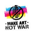 make art not war motivation quote creative vector image vector image