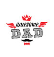 awesome dad print for t-shirt with lettering vector image vector image
