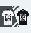 typography break rules t-shirt design vector image