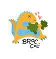 cute dinosaur in love with broccoli healthy food vector image