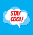 comic speech bubble with phrase stay cool vector image vector image