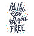 Let sea set you free lettering phrase