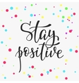 Stay positive quote typography vector image vector image