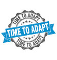 time to adapt stamp sign seal vector image vector image