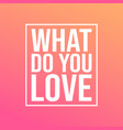 what do you love love quote with modern background vector image vector image