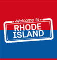 welcome to rhode island of us state design vector image