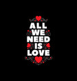 we all need is love poster with hearts vector image vector image