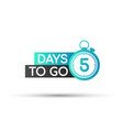 five days to go badges or flat design vector image vector image