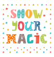 Show your magic Inspirational message Cute vector image vector image