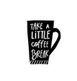 take little coffee break shirt quote lettering vector image