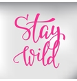 Wild life style inspiration quotes lettering vector image vector image