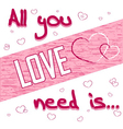 All you need is love white vector image