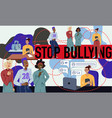 banner calling to stop bullying bullying among vector image vector image
