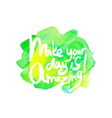 Make your day is amazing - hand drawn quotes black vector image vector image