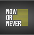 now or never life quote with modern background vector image vector image