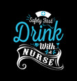 nurse saying-safety first drink with a nurse vector image