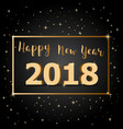 golden happy new year 2018 with dark background vector image vector image