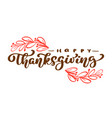 happy thanksgiving calligraphy text vector image vector image