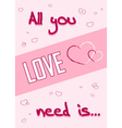 All you need is love pink vector image vector image