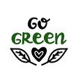 go green handwritten ecological quotes isolated vector image vector image