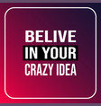 believe in your crazy idea life quote with modern vector image vector image