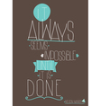 Quote It always seems impossible until it is done vector image vector image