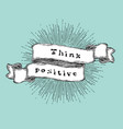 think positive inspiration quote vintage vector image vector image