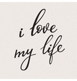 I Love my Life lettering vector image