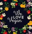 We love vegan food design with vegetables vector image vector image