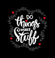 do thing make stuff hand lettering vector image vector image