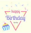 happy birthday to you cup cake triangle background vector image