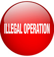 illegal operation red round gel isolated push vector image vector image
