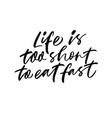 life is to short to eat fast phrase vector image vector image