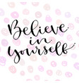 believe in yourself handwritten greeting card vector image