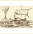 galley ship on sea hand drawing a volcano vector image vector image
