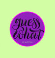 guess what of lettering poster vector image
