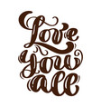 love you all hand written lettering modern brush vector image vector image