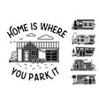 home is where you park it typography poster vector image