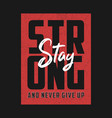 stay strong and never give up t-shirt vector image