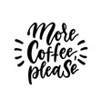 more coffee please black and white hand written vector image vector image