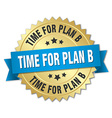 time for plan b 3d gold badge with blue ribbon vector image vector image