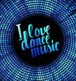 I love dance music blue lettering vector image