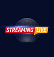 streaming live logo online video stream icon vector image vector image