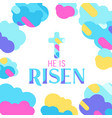 he is risen happy easter greeting card vector image vector image
