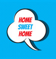 comic speech bubble with phrase home sweet home vector image vector image