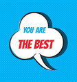 comic speech bubble with phrase you are the best vector image vector image